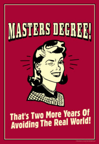 This, of course would be a silly reason to do a masters degree. Image courtesy allposterimages.com